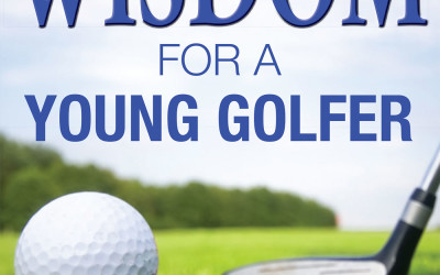 Wisdom for A Young Golfer released